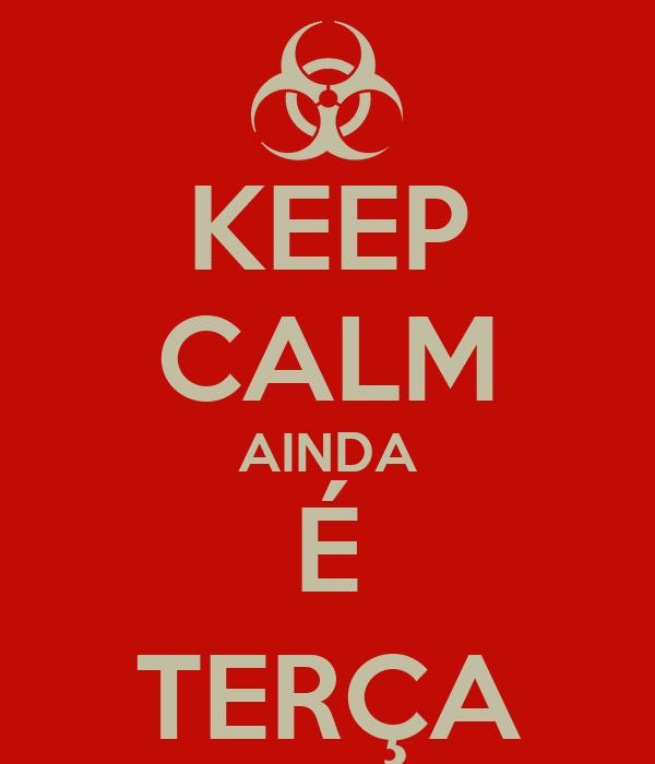 KEEP CALM AINDA É TERÇA