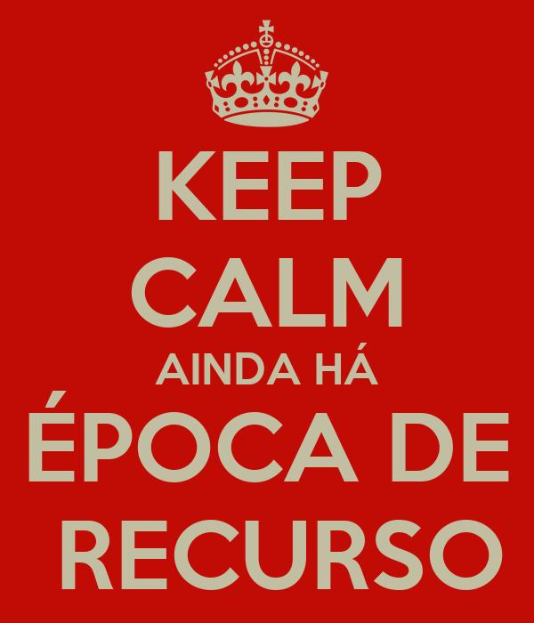 KEEP CALM AINDA HÁ ÉPOCA DE  RECURSO
