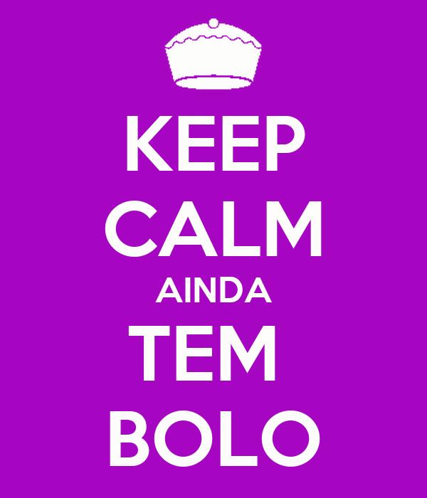 KEEP CALM AINDA TEM  BOLO