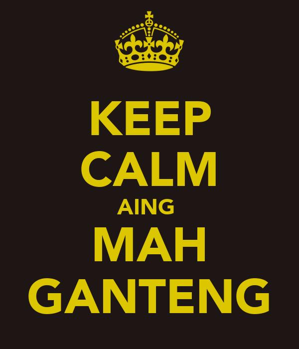KEEP CALM AING  MAH GANTENG
