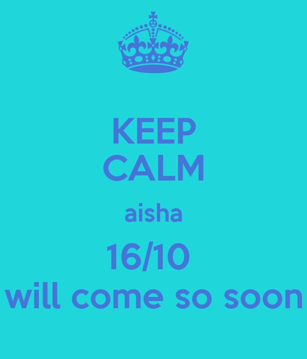 KEEP CALM aisha 16/10  will come so soon