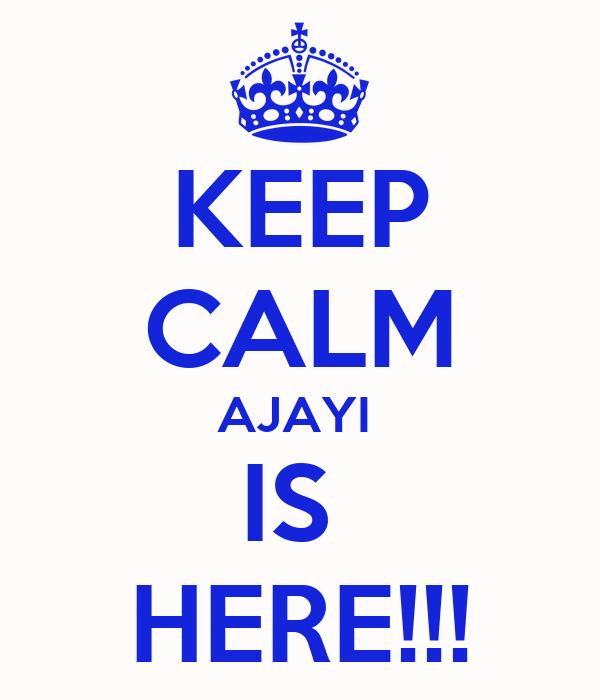 KEEP CALM AJAYI  IS  HERE!!!