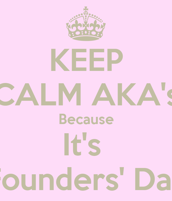 KEEP CALM AKA's Because It's  Founders' Day