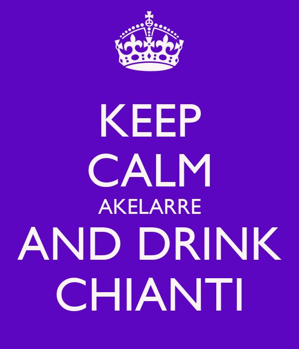 KEEP CALM AKELARRE AND DRINK CHIANTI