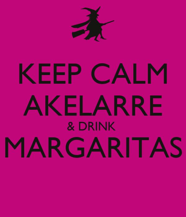 KEEP CALM AKELARRE & DRINK  MARGARITAS