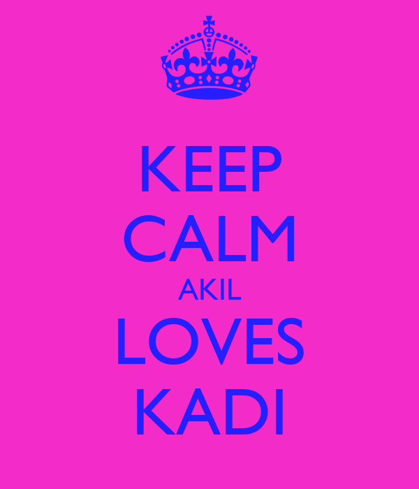 KEEP CALM AKIL LOVES KADI