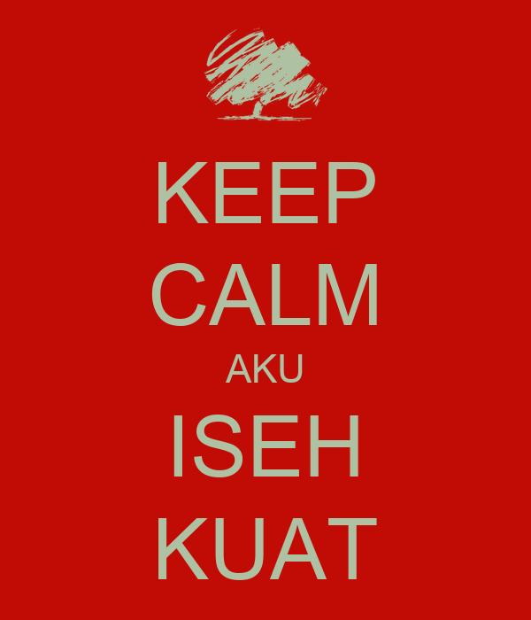 KEEP CALM AKU ISEH KUAT