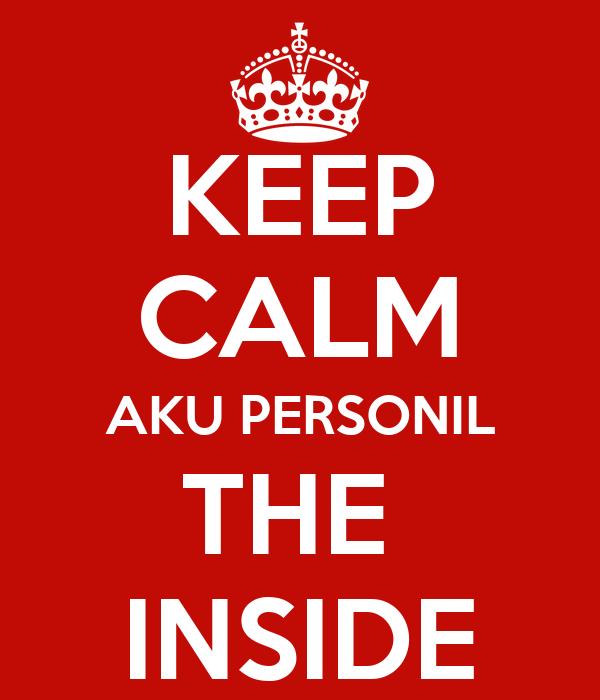 KEEP CALM AKU PERSONIL THE  INSIDE