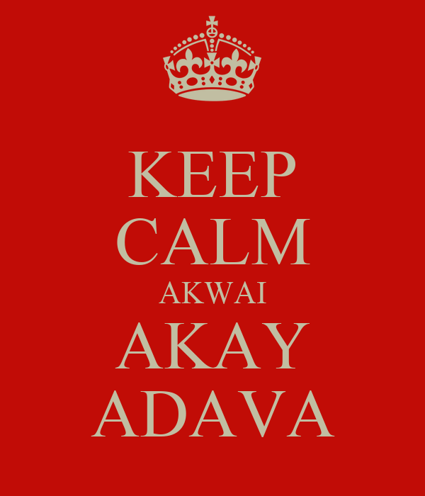 KEEP CALM AKWAI AKAY ADAVA