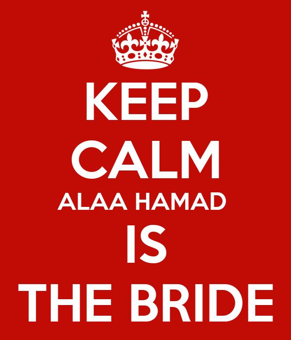 KEEP CALM ALAA HAMAD  IS THE BRIDE