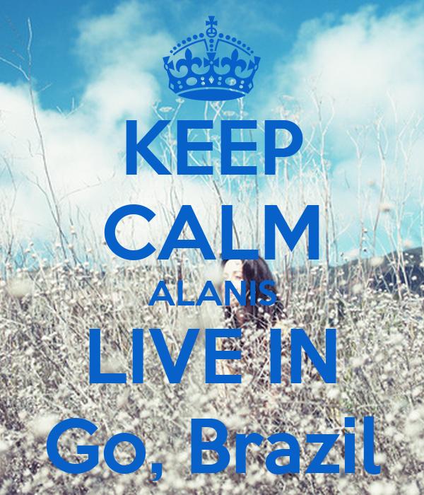 KEEP CALM ALANIS LIVE IN Go, Brazil