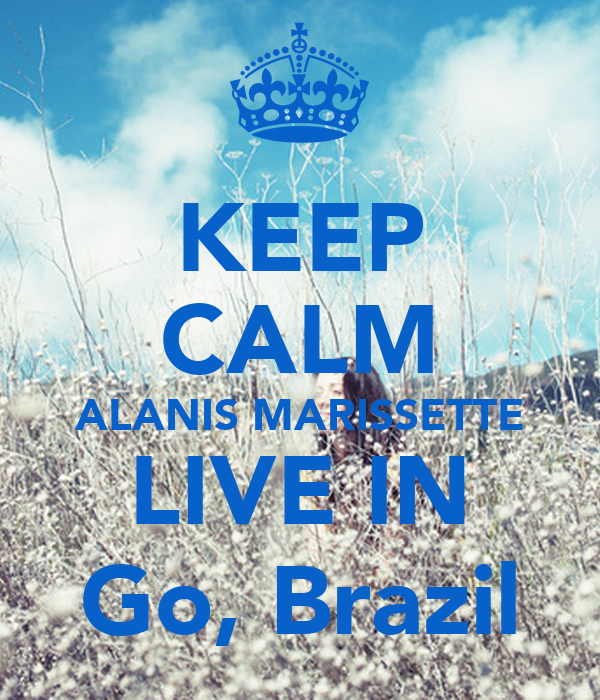 KEEP CALM ALANIS MARISSETTE LIVE IN Go, Brazil