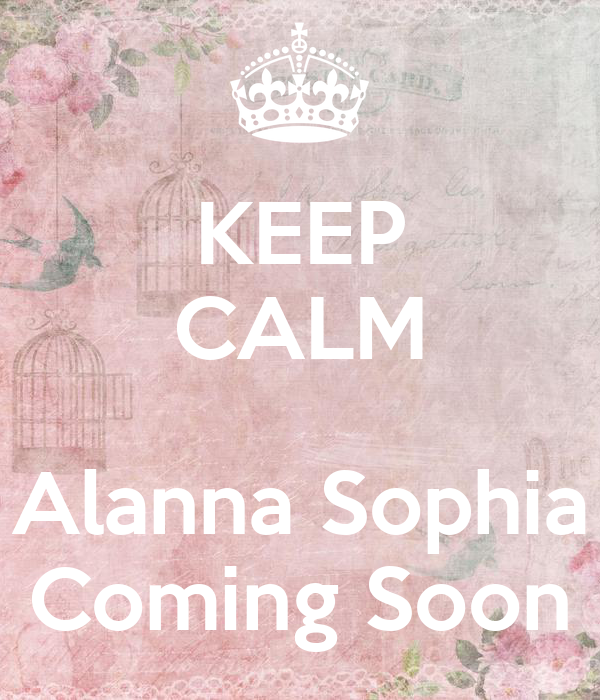 KEEP CALM  Alanna Sophia Coming Soon