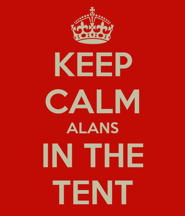 KEEP CALM ALANS IN THE TENT