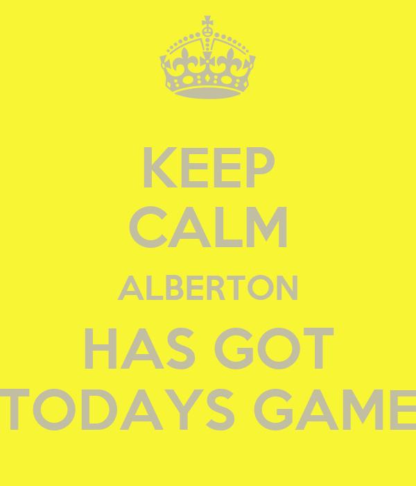 KEEP CALM ALBERTON HAS GOT TODAYS GAME