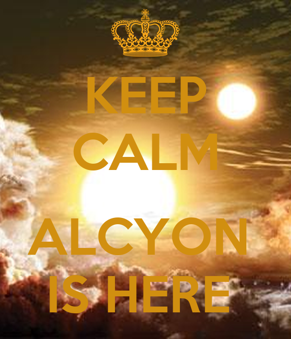 KEEP CALM  ALCYON  IS HERE