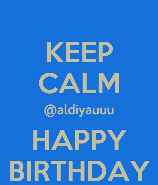 KEEP CALM @aldiyauuu HAPPY BIRTHDAY