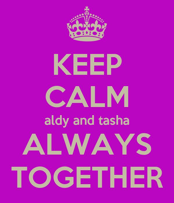 KEEP CALM aldy and tasha ALWAYS TOGETHER