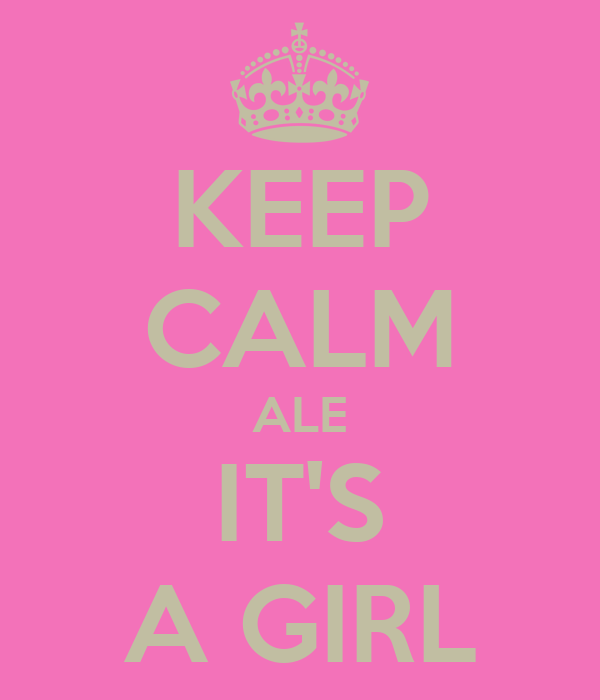 KEEP CALM ALE IT'S A GIRL