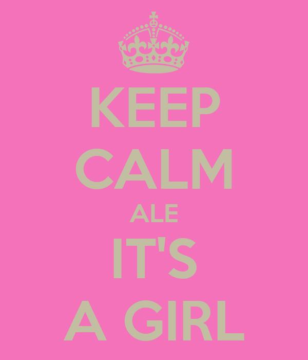 KEEP CALM ALE IT'S A GIRL