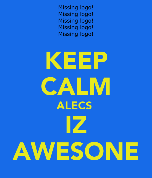 KEEP CALM ALECS  IZ AWESONE