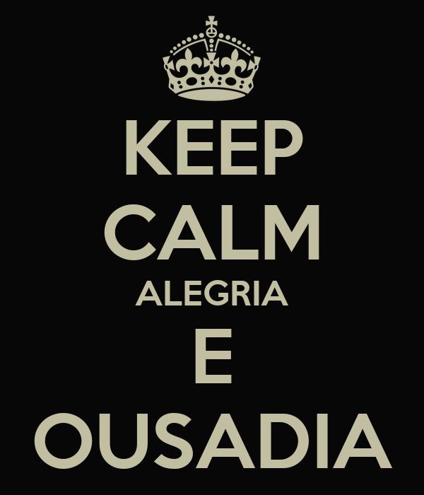 KEEP CALM ALEGRIA E OUSADIA