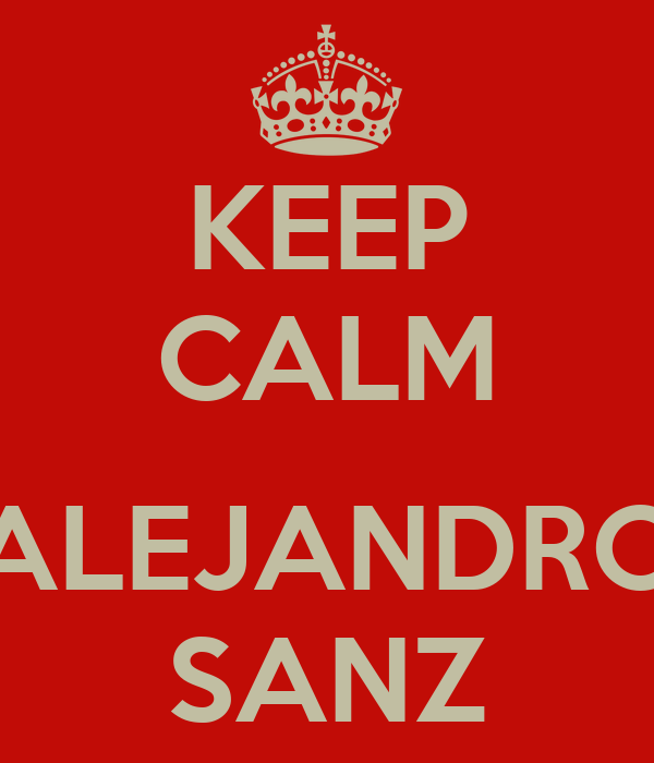 KEEP CALM  ALEJANDRO SANZ