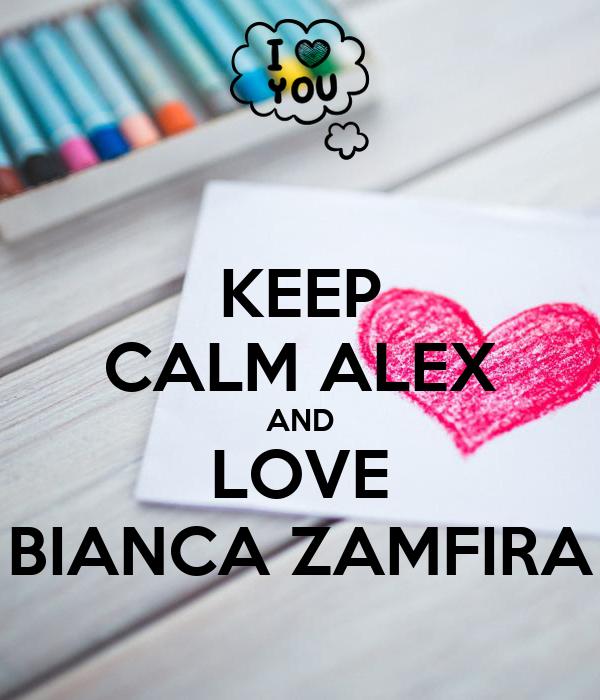 KEEP CALM ALEX AND LOVE BIANCA ZAMFIRA