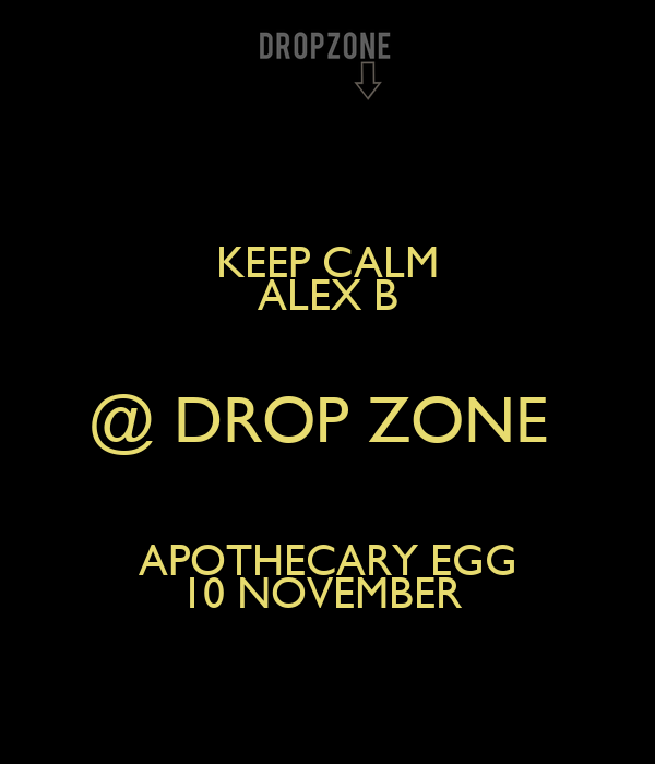 KEEP CALM ALEX B @ DROP ZONE  APOTHECARY EGG 10 NOVEMBER