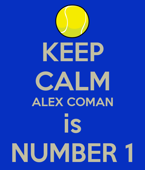 KEEP CALM ALEX COMAN is NUMBER 1