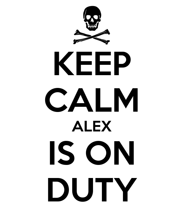 KEEP CALM ALEX IS ON DUTY