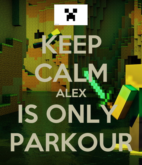 KEEP CALM ALEX IS ONLY  PARKOUR