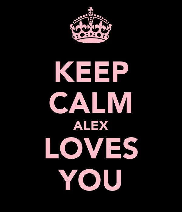 KEEP CALM ALEX LOVES YOU