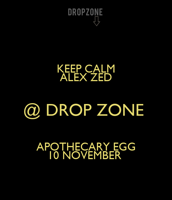 KEEP CALM ALEX ZED @ DROP ZONE  APOTHECARY EGG 10 NOVEMBER