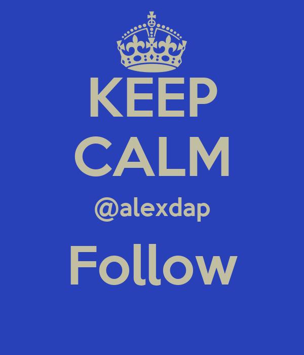 KEEP CALM @alexdap Follow