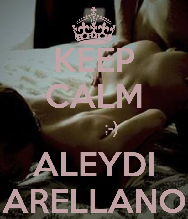 KEEP CALM         ;-) ALEYDI ARELLANO