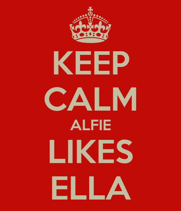 KEEP CALM ALFIE LIKES ELLA