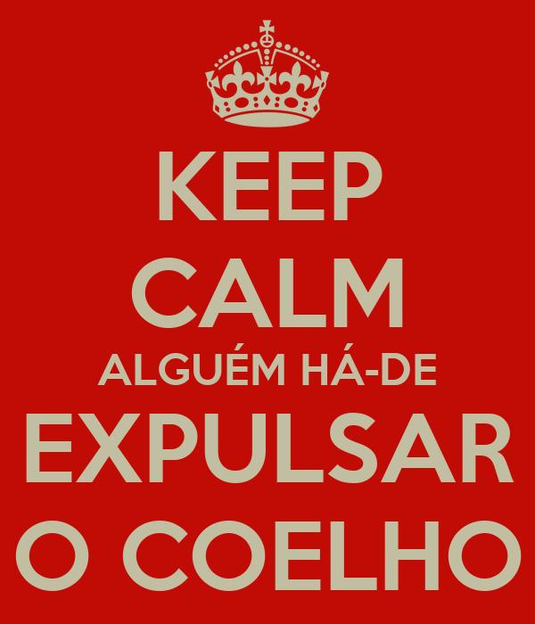 KEEP CALM ALGUÉM HÁ-DE EXPULSAR O COELHO