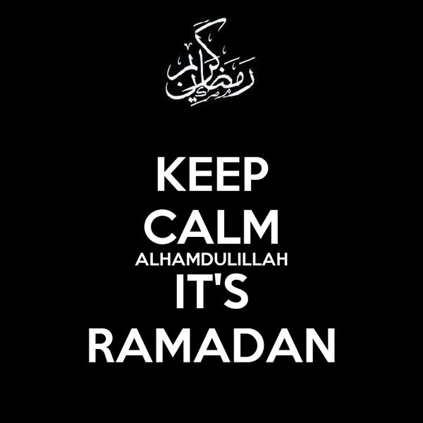 KEEP CALM ALHAMDULILLAH IT'S RAMADAN