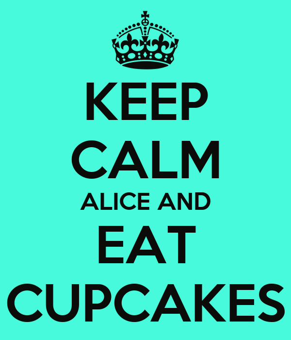 KEEP CALM ALICE AND EAT CUPCAKES