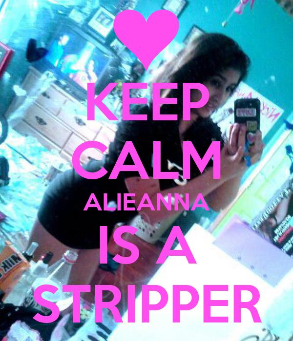 KEEP CALM ALIEANNA IS A STRIPPER