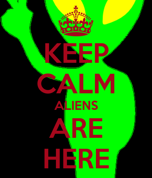 KEEP CALM ALIENS ARE HERE