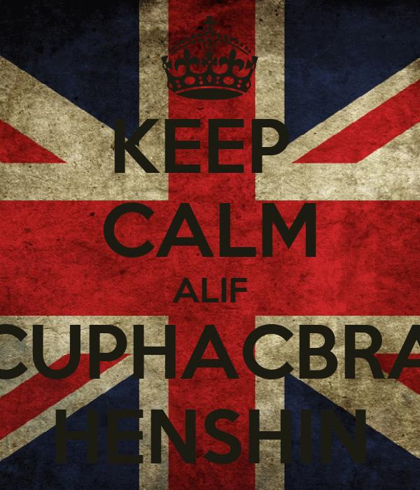 KEEP  CALM ALIF CUPHACBRA HENSHIN