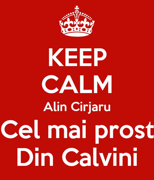 KEEP CALM Alin Cirjaru Cel mai prost Din Calvini