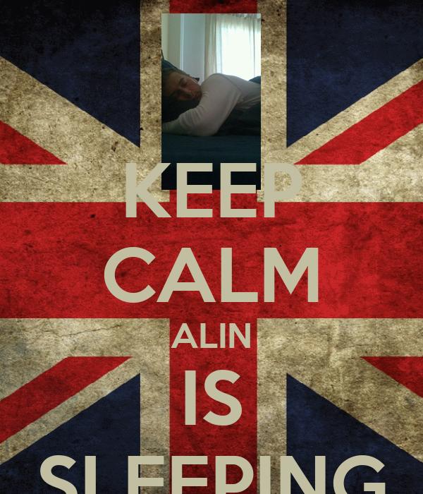 KEEP CALM ALIN IS SLEEPING