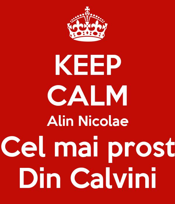 KEEP CALM Alin Nicolae Cel mai prost Din Calvini