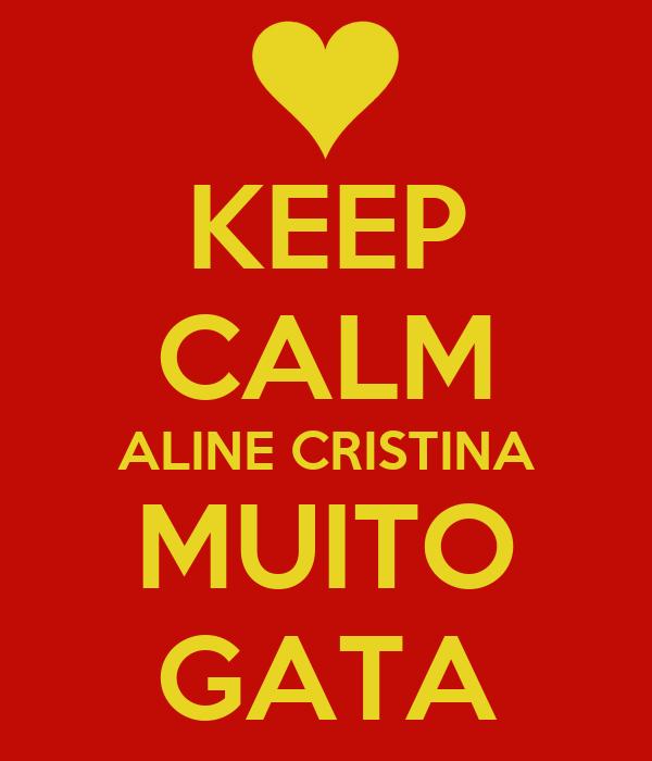 KEEP CALM ALINE CRISTINA MUITO GATA