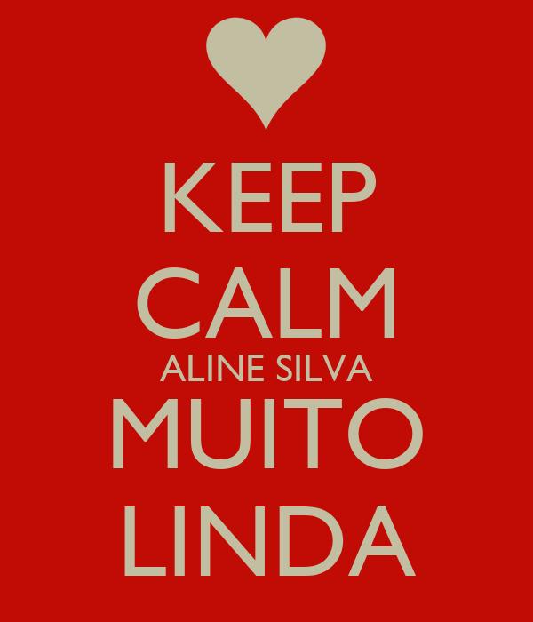 KEEP CALM ALINE SILVA MUITO LINDA