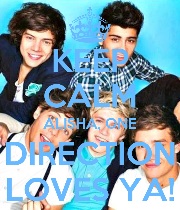 KEEP CALM ALISHA, ONE DIRECTION LOVES YA!