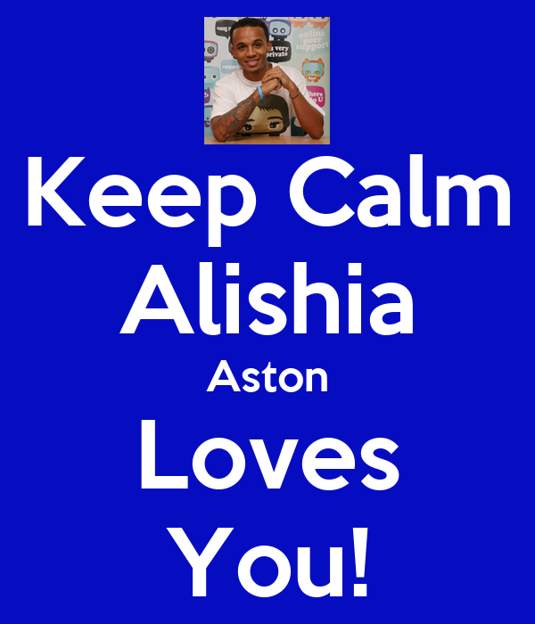 Keep Calm Alishia Aston Loves You!
